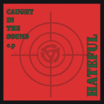 "HATEFUL - CAUGHT IN THE SOUND (EP 7"") black handnum."