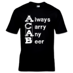 ALWAYS CARRY ANY BEER A.C.A.B. (T-Shirt) S-XXL 12€ Laketown