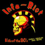 INFA RIOT - KIDS OF THE 80's (EARLY SINGLES AND MORE) LP 15€