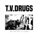 T.V.DRUGS - WE'RE  NOT TV KIDS (LP)