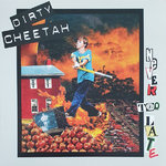 DIRTY CHEETAH – NEVER TOO LATE (LP) 12€ black Vinyl