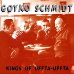 GOYKO SCHMIDT - KINGS OF UFFTA-UFFTA (CD) 8€