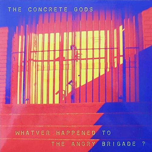 "THE CONCRETE GODS – WHATEVER HAPPENED TO THE ANGRY BRIGADE? (7"") black Vinyl"
